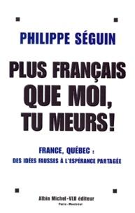PLUS FRANCAIS QUE MOI, TU MEURS! France, Québec, des idées fausses à lespérance partagée.pdf
