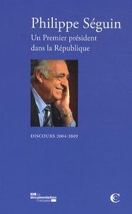Philippe Séguin - Un premier président dans la République - Discours 2004-2009.