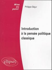 Philippe Ségur - Introduction à la pensée politique classique - Droit public, Institutions politiques.