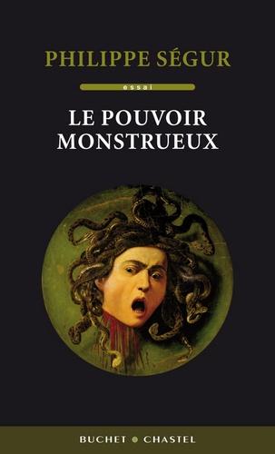 Philippe Ségur - Le pouvoir monstrueux.