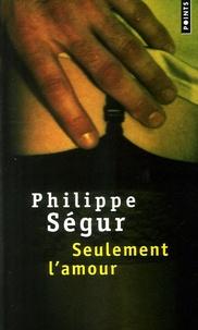 Philippe Ségur - Seulement l'amour.