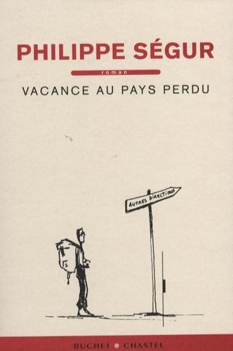 Philippe Ségur - Vacance au pays perdu.
