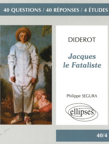 Philippe Segura - Jacques le Fataliste - 40 questions 40 réponses 4 études.
