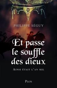 Philippe Séguy - Et passe le souffle des dieux - Ainsi était l'An Mil.