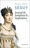 Philippe Séguy - Journal de Josephine B., impératrice.