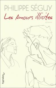 Philippe Séguy - Les Amours illicites.