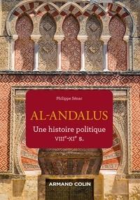 Philippe Sénac - Al-Andalus - Une histoire politique VIIe-XIe s..