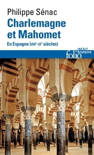 Philippe Sénac - Charlemagne et Mahomet - En Espagne (VIIIe-IXe siècles).