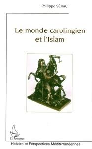 Philippe Sénac - Le monde carolingien et l'Islam : contribution à l'étude des relations diplomatiques pendant le Haut Moyen Age (VIII-Xème siècle).