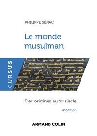 Philippe Sénac - Le monde musulman - 4e éd. - Des origines au XIe siècle.