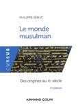 Philippe Sénac - Le monde musulman - Des origines au XIe siècle.