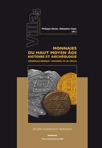 Philippe Sénac et Sébastien Gasc - Monnaies du haut Moyen Age : histoire et archéologie (péninsule Ibérique - Maghreb, VIIe-XIe siècle).