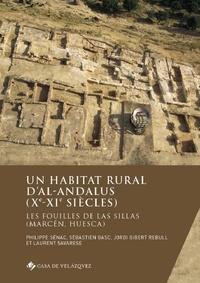 Philippe Sénac et Sébastien Gasc - Un habitat rural d'al-Andalus (Xe-XIe siècles) - Les fouilles de Las Sillas (Marcén, Huesca).