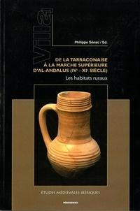 Philippe Sénac - Villa 1. De la Tarraconaise à la Marche Supérieure d'al-Andalus (IVe-XIe siècle) - Les habitats ruraux.