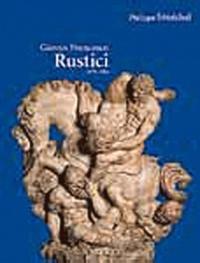 Philippe Sénéchal - Giovan Francesco Rustici (1475-1554) - Un sculpteur de la Renaissance entre Florence et Paris.