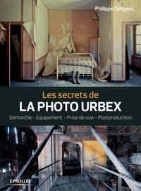 Les secrets de la photo urbex - Philippe Sergent - 9782212597837 - 14,99 €