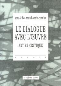 Philippe Sers et Marc Le Bot - Le dialogue avec l'oeuvre - Art et critique.