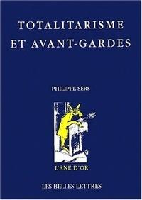 Philippe Sers - Totalitarisme et avant-gardes. - Au seuil de la transcendance.