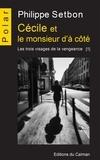 Philippe Setbon - Les trois visages de la vengea  : Cécile et le monsieur d'à côté - Saga policière.