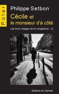 Philippe Setbon - Les trois visages de la vengeance Tome 1 : Cécile et le monsieur d'à côté.