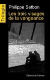 Philippe Setbon - Les trois visages de la vengeance - Trilogie complète.
