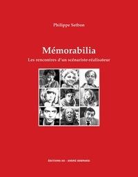 Philippe Setbon - Mémorabilia - Les rencontres d'un scénariste-réalisateur.