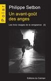 Philippe Setbon - Les trois visages de la vengea  : Un avant-goût des anges - Saga policière.
