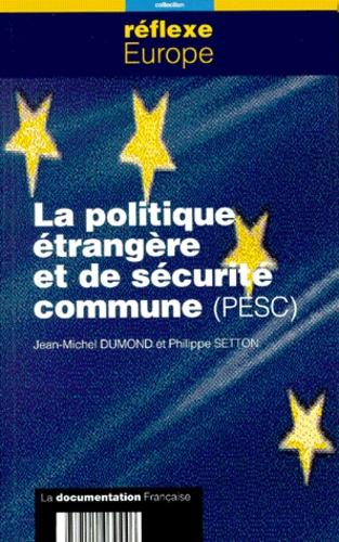 Philippe Setton et Jean-Michel Dumond - La politique étrangère et de sécurité commune, PESC.
