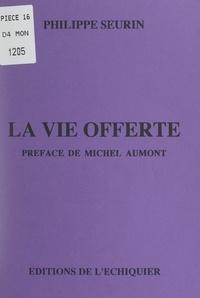 Philippe Seurin et Michel Aumont - La vie offerte.