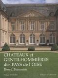 Philippe Seydoux - Châteaux et gentilhommières des pays de l'Oise - Tome 1, Beauvaisis, Vexin, Pays de Bray, Plateau picard et Pays de Clermont.
