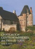Philippe Seydoux - Châteaux et gentilhommières des Pays de l'Oise - Tome 2, Valois, Pays de Chanilly et de Senlis, Pays de Compiègne et de Noyon.