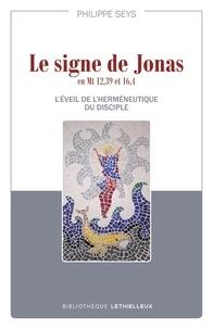 Philippe Seys - Le signe de Jonas en Mt 12,39 et 16,4 - L'éveil de l'herméneutique du disciple.