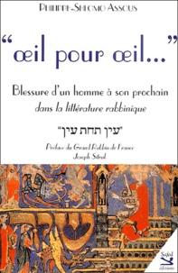 Philippe-Shlomo Assous - Oeil pour oeil... - Blessure d'un homme à son prochain dans la littérature rabbinique.