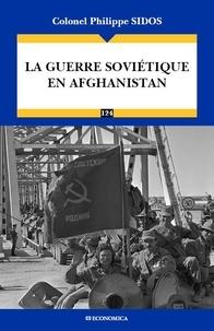 Philippe Sidos - La guerre soviétique en Afghanistan.