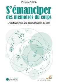 Philippe Sieca - S'émanciper des mémoires du corps - Plaidoyer pour une déconstruction du moi.