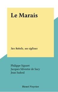 Philippe Siguret et Jacques Silvestre de Sacy - Le Marais - Ses hôtels, ses églises.