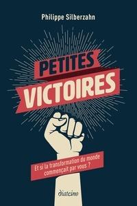 Philippe Silberzahn - Petites victoires - Et si la transformation du monde commençait par vous ?.