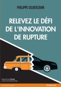 Relevez le défi de l'innovation de rupture - Philippe Silberzahn - Format PDF - 9782326052055 - 19,99 €