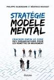 Philippe Silberzahn et Béatrice Rousset - Stratégie Modèle Mental - Cracker enfin le code des organisations pour les remettre en mouvement.