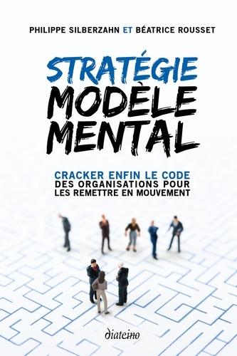 Stratégie Modèle Mental. Cracker enfin le code des organisations pour les remettre en mouvement