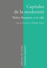 Philippe Simay - Capitales de la modernité - Walter Benjamin et la ville.