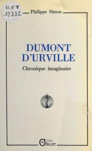 Philippe Simon - Dumont d'Urville : Chronique imaginaire.
