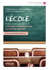 Philippe Simon et Clotilde Simon - L'école - Guide complet pour découvrir l'histoire et l'organisation du système éducatif.