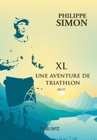 Philippe Simon - XL - Une aventure de triathlon.