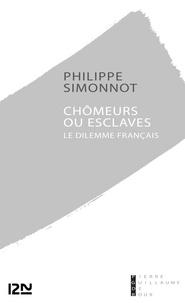 Philippe Simonnot - Chômeurs ou esclaves : le dilemme français.
