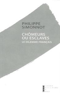 Philippe Simonnot - Chômeurs ou esclaves - Le dilemme français.