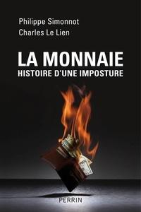 Philippe Simonnot et Charles Le Lien - La monnaie histoire d'une imposture.