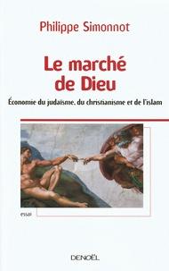 Philippe Simonnot - Le marché de Dieu - Economie du judaïsme, du christianisme et de l'islam.