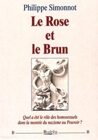 Philippe Simonnot - Le Rose et le Brun - Quel rôle ont joué les homosexuels dans la montée du nazisme au pouvoir ?.