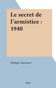 Philippe Simonnot - Le Secret de l'armistice - 1940.